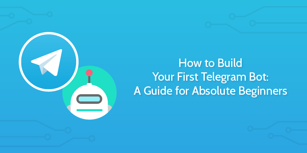 https://www.process.st/wp-content/uploads/2018/05/How-to-Build-Your-First-Telegram-Bot-A-Guide-for-Absolute-Beginners-01.png